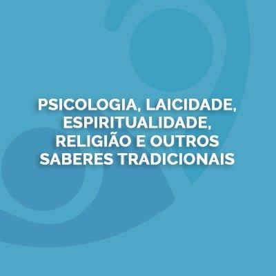 Psicologia, Laicidade, Espiritualidade, Religião e Outros Saberes Tradicionais