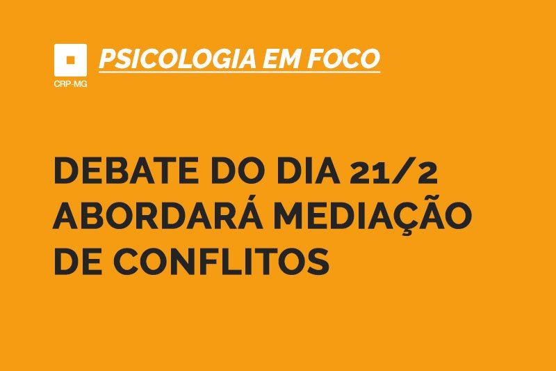 Debate do dia 21/2 abordará mediação de conflitos
