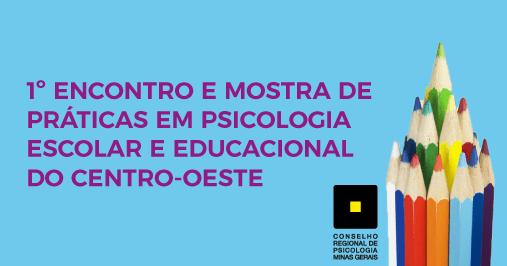 1º Encontro e Mostra de Práticas em Psicologia Escolar e Educacional do Centro-Oeste
