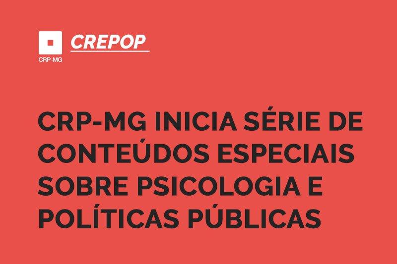 CRP-MG inicia série de conteúdos especiais sobre Psicologia e Políticas Públicas
