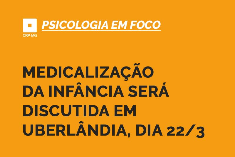 Medicalização da infância será discutida em Uberlândia, dia 22/3