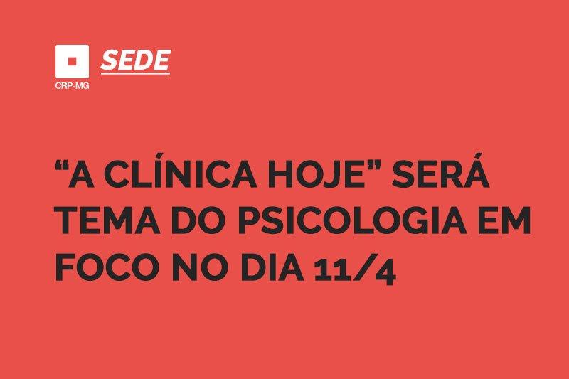"""A clínica hoje"" será tema do Psicologia em Foco no dia 11/4"