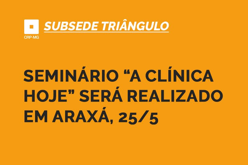 """seminário """"a clínica hoje"""" será realizado em Araxá, 25/5"""