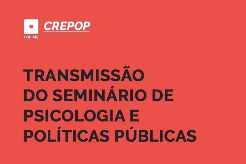 Transmissão do seminário de psicologia e políticas públicas