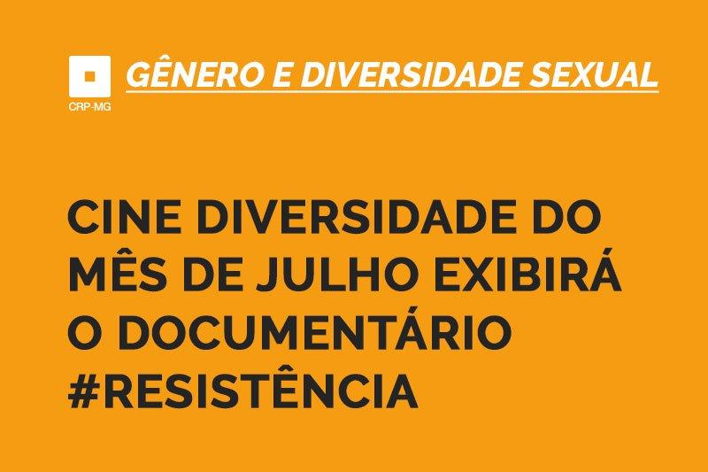 Cine Diversidade do mês de julho exibirá o documentário #resistência