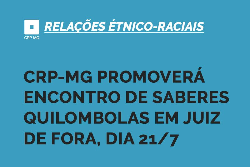 CRP-MG promoverá Encontro de Saberes Quilombolas em Juiz de Fora, neste sábado, 21/7
