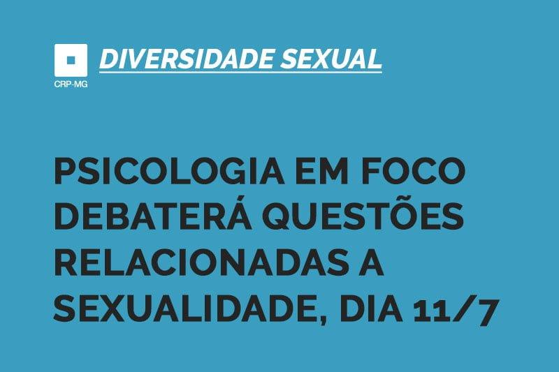 psicologia em foco debaterá questões relacionadas a sexualidade, dia 11/7