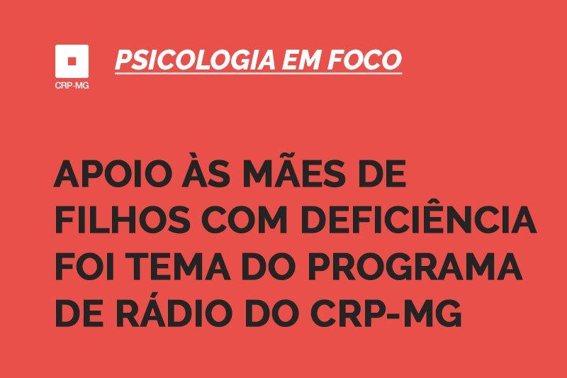 Apoio às mães de filhos com deficiência foi tema do programa de rádio do CRP-MG