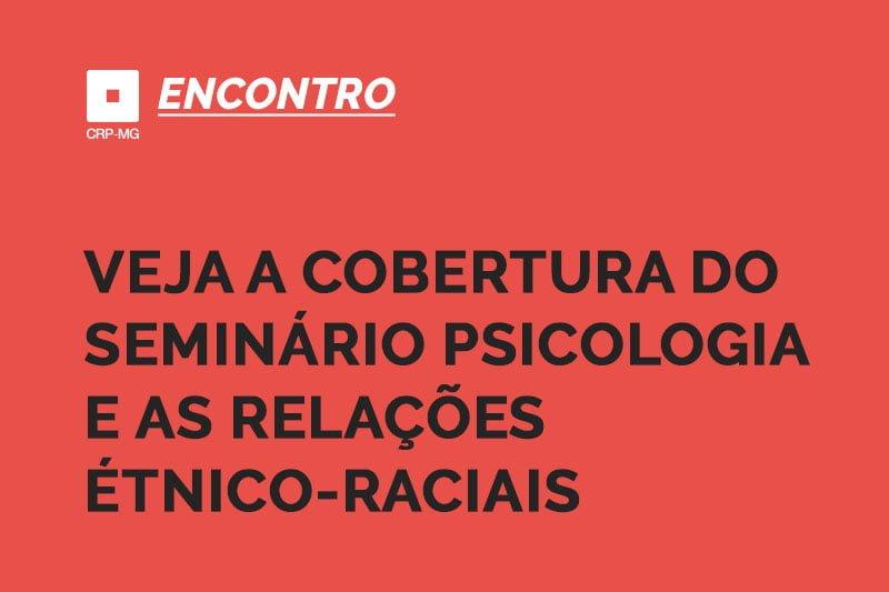 Veja a cobertura do seminário Psicologia e as relações étnico-raciais