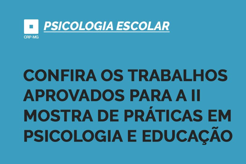Confira os trabalhos aprovados para a II Mostra de Práticas em Psicologia e Educação