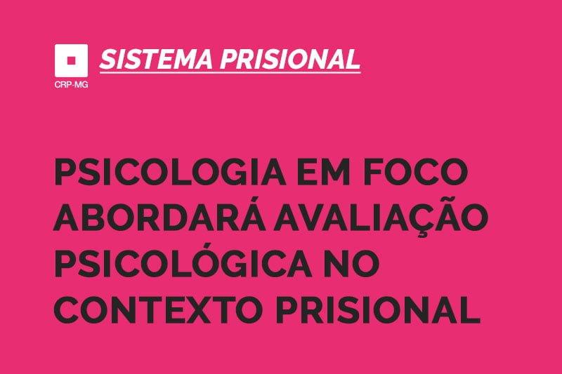 Psicologia em Foco abordará avaliação psicológica no contexto prisional