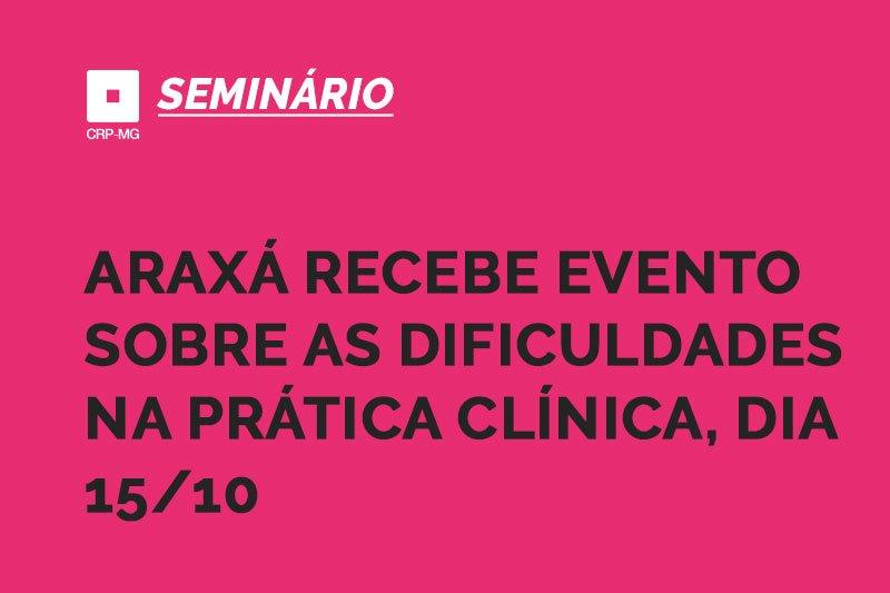 Araxá recebe evento sobre as dificuldades na prática clínica, dia 15/10