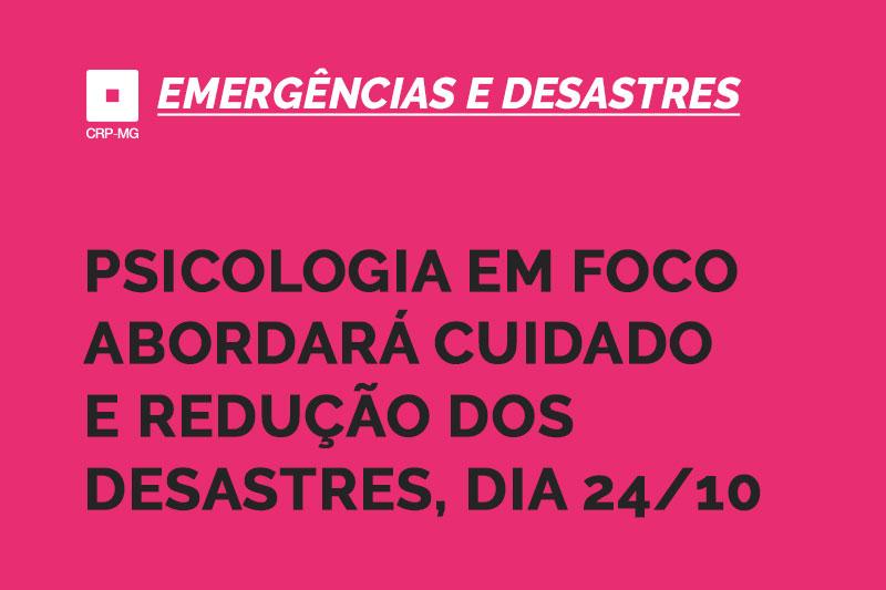 psicologia em foco abordará cuidado e redução dos desastres, dia 24/10