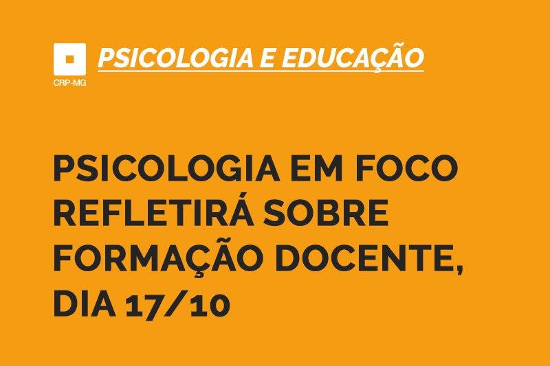 Psicologia em Foco refletirá sobre formação docente, dia 17/10