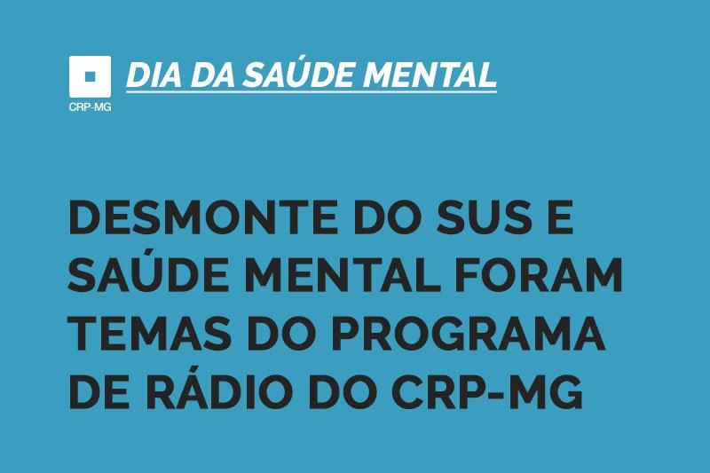 Desmonte do SUS e saúde mental foram temas do programa de rádio do CRP-MG.