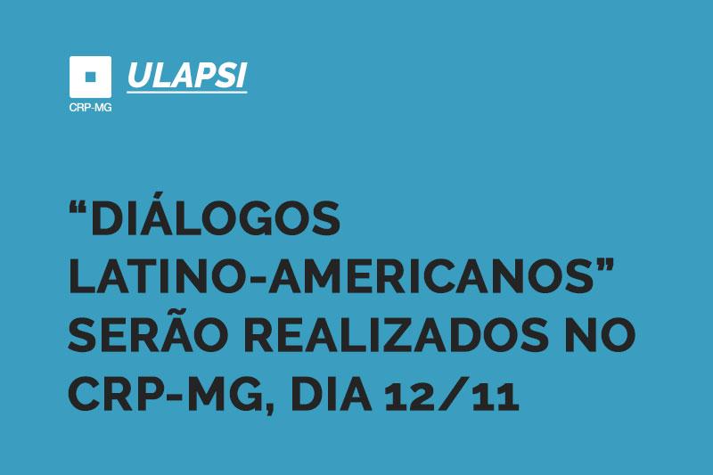 """""""DIÁLOGOS LATINO-AMERICANOS"""" SERÃO REALIZADOS NO CRP-MG, DIA 12/11"""