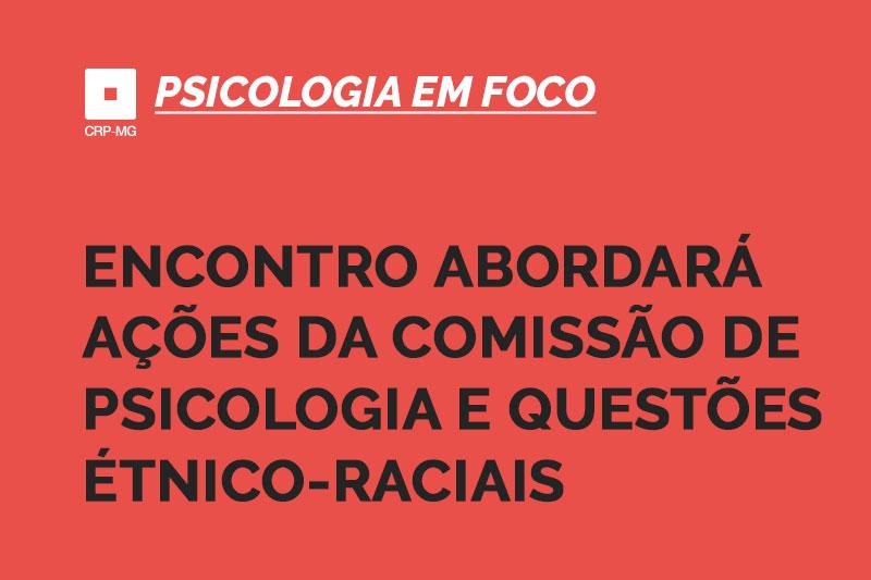 Encontro abordará ações da Comissão de Psicologia e Questões Étnico-Raciais