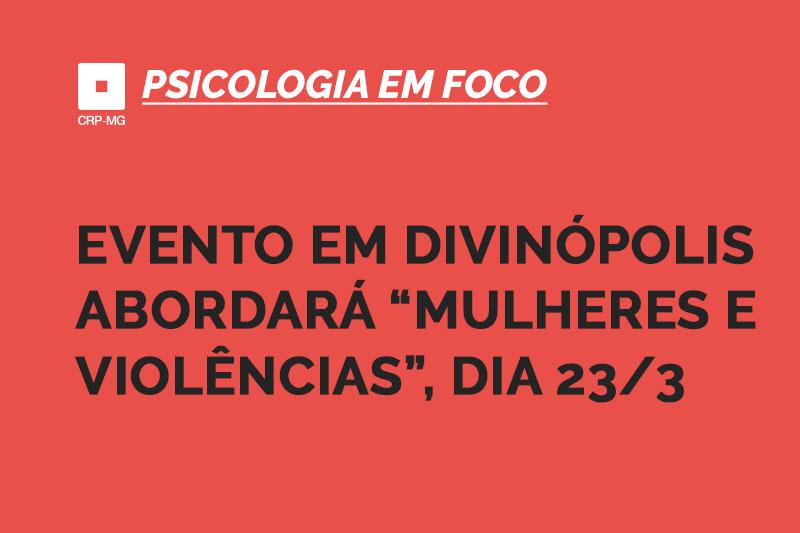 """Evento em Divinópolis abordará """"mulheres e violências"""", dia 23/3"""