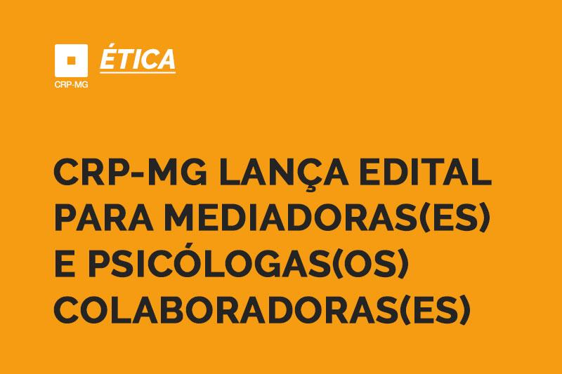 CRP-MG LANÇA edital para mediadoras(ES) e psicólogas(os) colaboradoras(es)