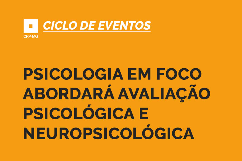 Psicologia em Foco abordará avaliação psicológica e neuropsicológica