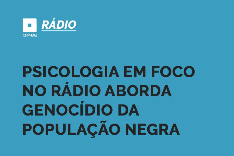 Psicologia em Foco no rádio aborda genocídio da população negra