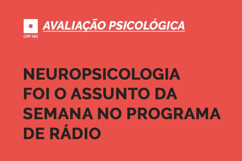 Neuropsicologia foi o assunto da semana no programa de rádio