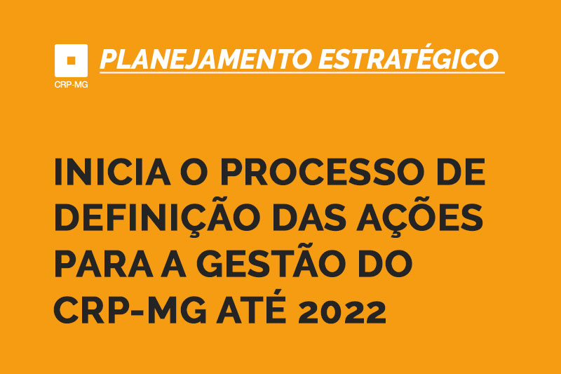 Inicia o processo de definição das ações para a gestão CRP-MG até 2022