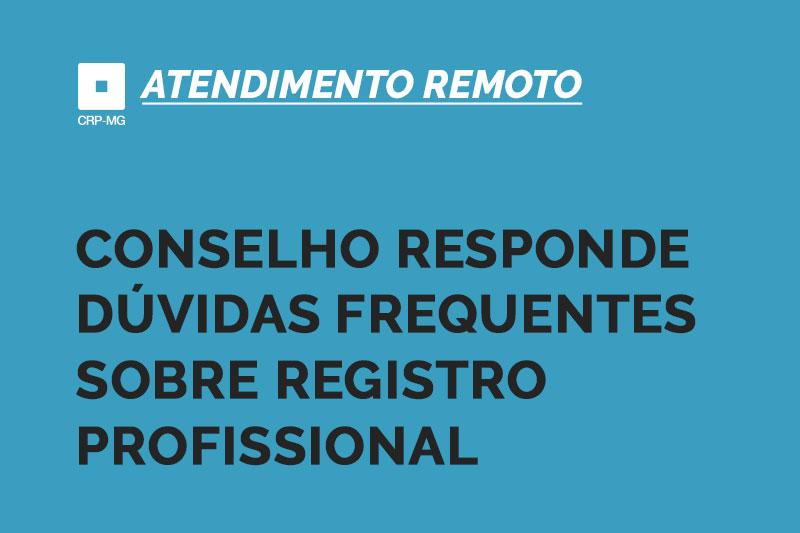 Atendimento remoto: CRP-MG divulga respostas às dúvidas mais frequentes sobre Registro Profissional