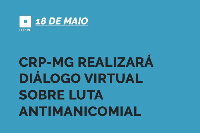 CRP-MG realizará diálogo virtual sobre luta antimanicomial