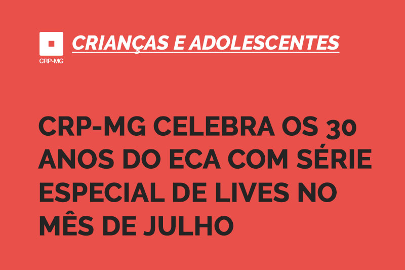 CRP-MG celebra os 30 anos do ECA com série especial de lives no mês de julho