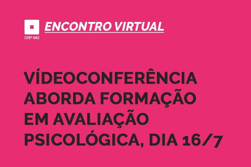 Videoconferência aborda formação em avaliação psicológica, dia 16/7