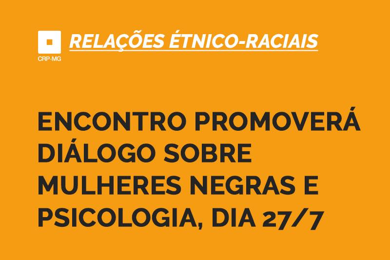 Encontro promoverá diálogo sobre mulheres negras e Psicologia, dia 27/7