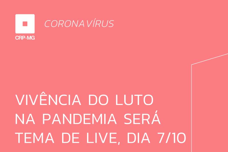 VIVÊNCIA DO LUTO NA PANDEMIA SERÁ TEMA DE LIVE, DIA 7/10