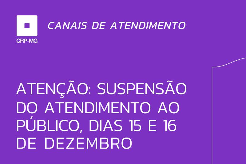 Atenção: suspensão do atendimento ao público, dias 15 e 16 de dezembro