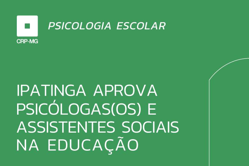 Ipatinga aprova psicólogas(os) e assistentes sociais na educação