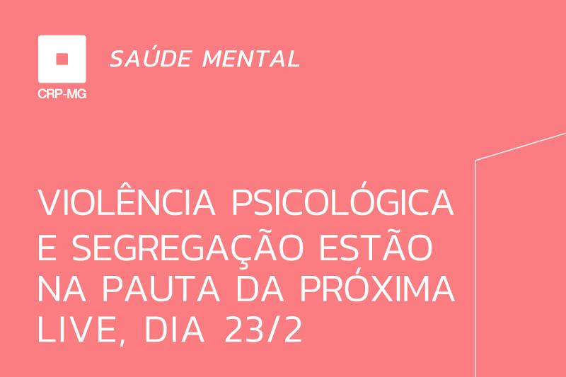 Violência psicológica e segregação estão na pauta da próxima live, dia 23/2