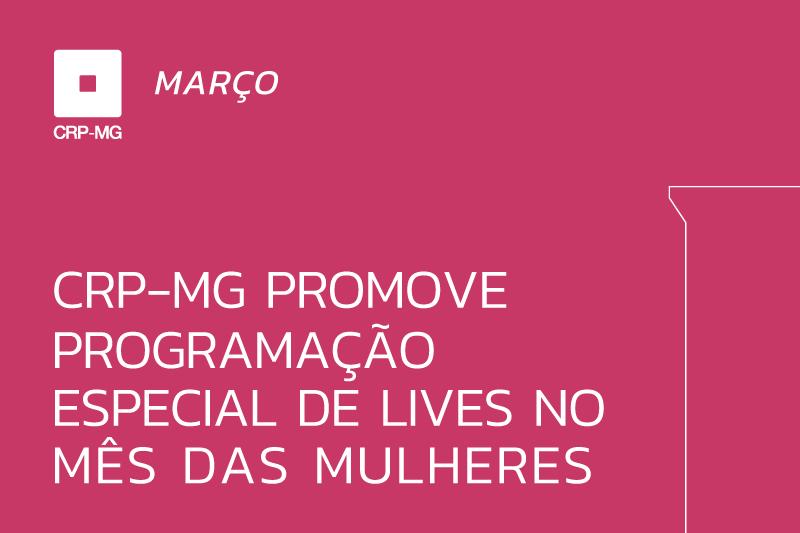 CRP-MG promove programação especial de lives no mês das mulheres