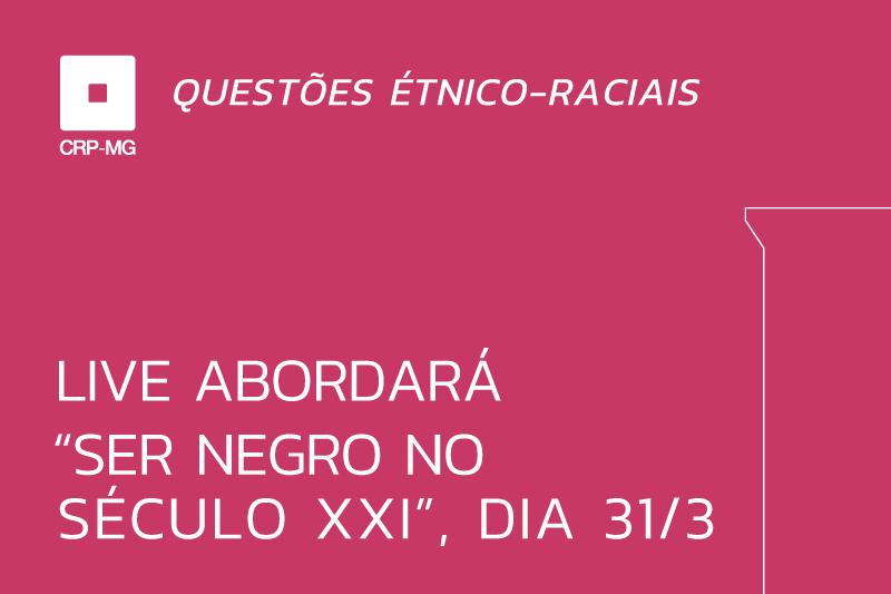 """Live abordará """"ser negro no século XXI"""", dia 31/3"""