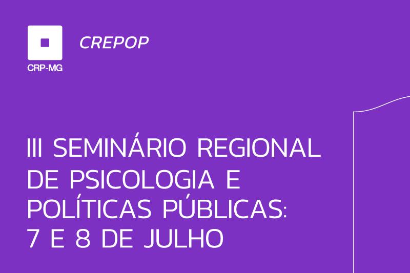 III Seminário regional de psicologia e políticas públicas 7 e 8 de julho