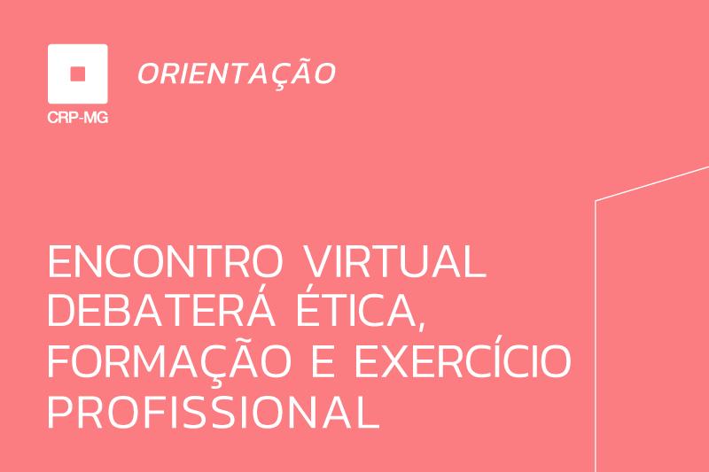 Encontro Virtual debaterá ética, formação e exercício profissional