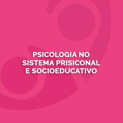 Psicologia no Sistema Prisional e Socioeducativo