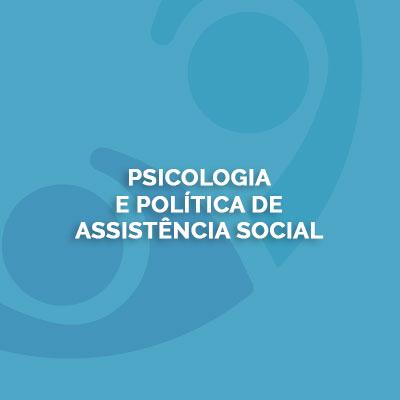 Psicologia e Política de Assistência Social