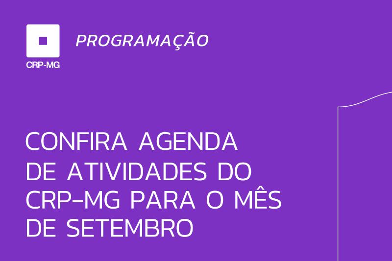 Confira agenda de atividades do CRP-MG para o mês de setembro
